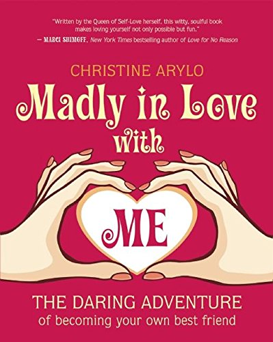 Madly in Love with ME: The Daring Adventure of Becoming Your Own Best Friend von New World Library