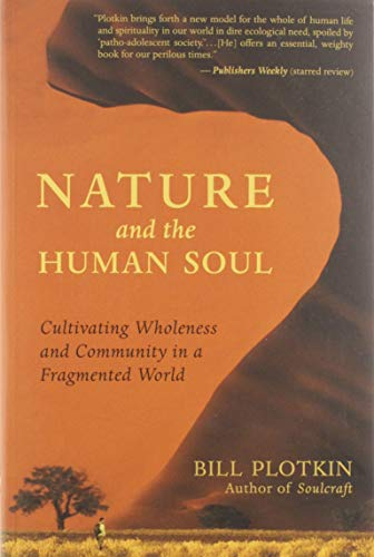 Nature and the Human Soul: Cultivating Wholeness and Community in a Fragmented World: Cultivating Wholeness in a Fragmented World von New World Library