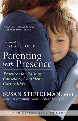 Parenting with Presence: Practices for Raising Conscious, Confident, Caring Kids (An Eckhart Tolle Edition) von New World Library