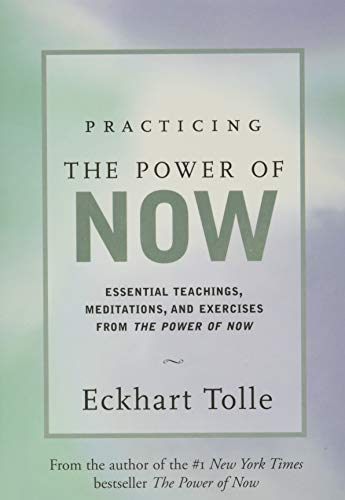Practicing the Power of Now: Essential Teachings, Meditations, and Exercises from the Power of Now: Meditations and Exercises and Core Teachings for Living the Liberated Life von New World Library