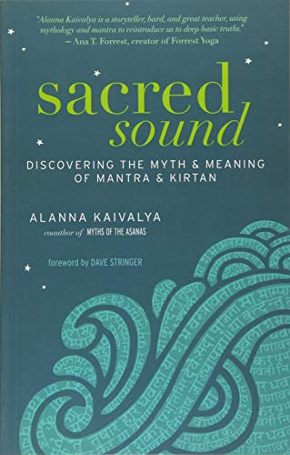 Sacred Sound: Discovering the Myth and Meaning of Mantra and Kirtan von New World Library