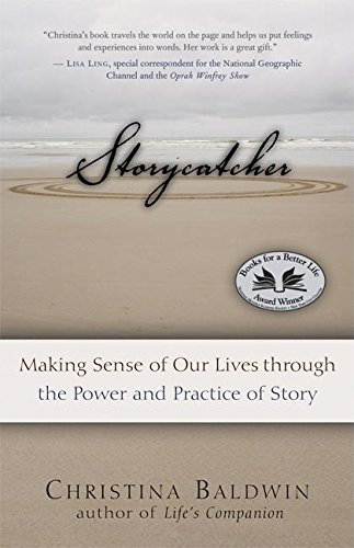 Storycatcher: Making Sense of Our Lives through the Power and Practice of Story von New World Library