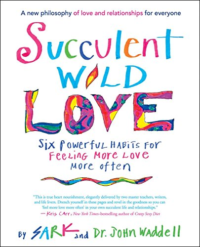 Succulent Wild Love: Six Powerful Habits for Feeling More Love More Often von New World Library