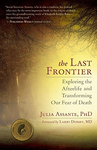The Last Frontier: Exploring the Afterlife and Transforming Our Fear of Death von New World Library