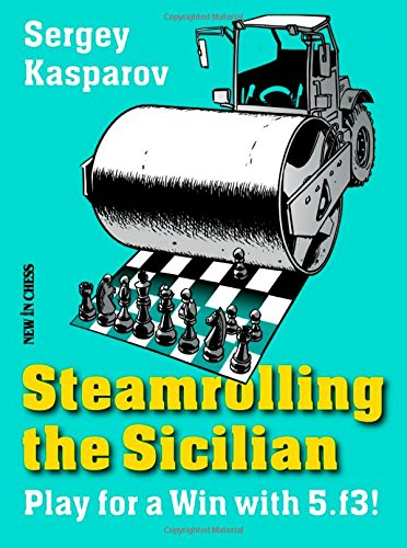 Steamrolling the Sicilian: Play for a Win with 5.f3! von New in Chess