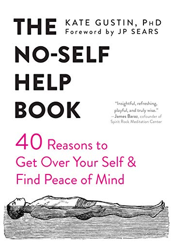 The No-Self Help Book: Forty Reasons to Get Over Your Self and Find Peace of Mind von Non-Duality Press