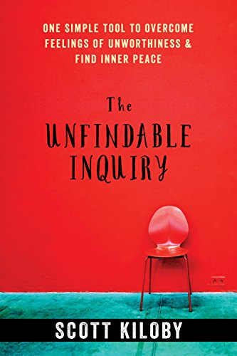The Unfindable Inquiry: One Simple Tool to Overcome Feelings of Unworthiness and Find Inner Peace von Non-Duality Press