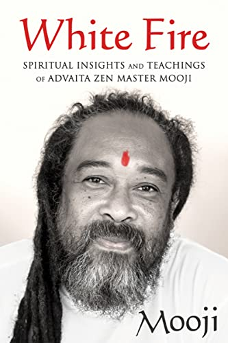 White Fire: Spiritual Insights and Teachings of Advaita Zen Master Mooji von Non-Duality Press