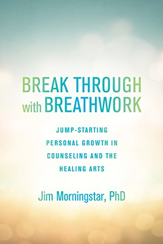 Break Through with Breathwork: Jump-Starting Personal Growth in Counseling and the Healing Arts von North Atlantic Books