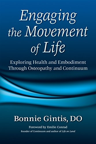 Engaging the Movement of Life: Exploring Health and Embodiment Through Osteopathy and Continuum von North Atlantic Books
