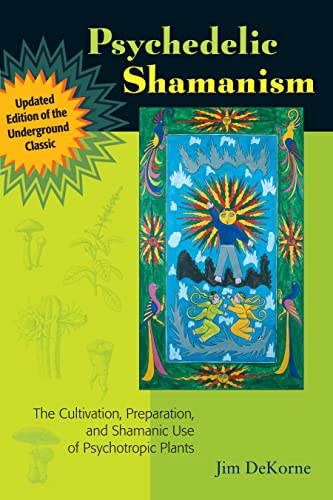 Psychedelic Shamanism, Updated Edition: The Cultivation, Preparation, and Shamanic Use of Psychotropic Plants von North Atlantic Books
