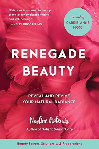 Renegade Beauty: Reveal and Revive Your Natural Radiance--Beauty Secrets, Solutions, and Preparations von North Atlantic Books