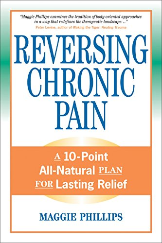 Reversing Chronic Pain: A 10-Point All-Natural Plan for Lasting Relief von North Atlantic Books