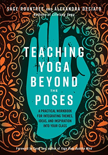 Teaching Yoga Beyond the Poses: A Practical Workbook for Integrating Themes, Ideas, and Inspiration into Your  Class von North Atlantic Books