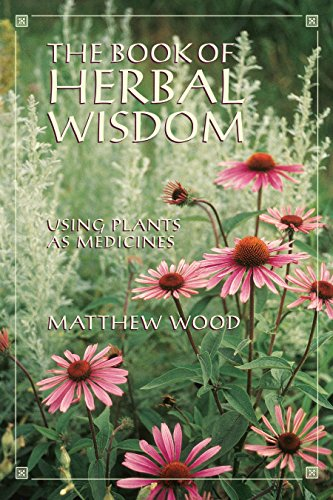 The Book of Herbal Wisdom: Using Plants as Medicines von North Atlantic Books