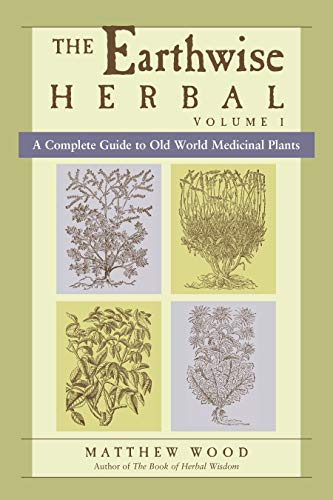 The Earthwise Herbal, Volume I: A Complete Guide to Old World Medicinal Plants von North Atlantic Books