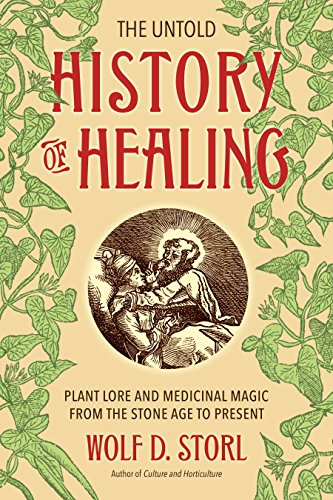 The Untold History of Healing: Plant Lore and Medicinal Magic from the Stone Age to Present von North Atlantic Books