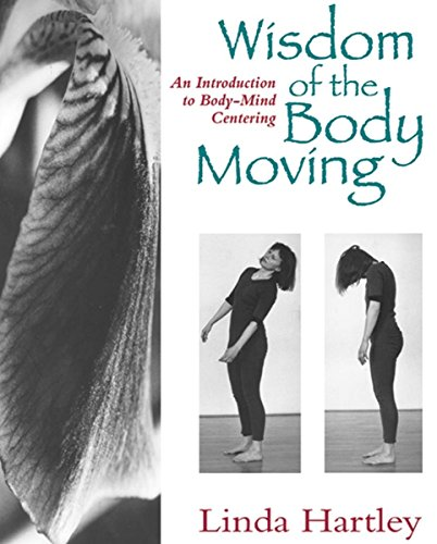 Wisdom of the Body Moving: An Introduction to Body-Mind Centering von North Atlantic Books