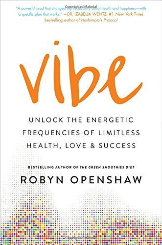Vibe: Unlock the Energetic Frequencies of Limitless Health, Love & Success von Gallery Books