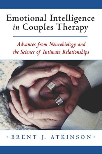 Emotional Intelligence in Couples Therapy: Advances from Neurobiology and the Science of Intimate Relationships: Advances from Neurobiology and the ... (Norton Professional Books (Hardcover)) von Norton & Company