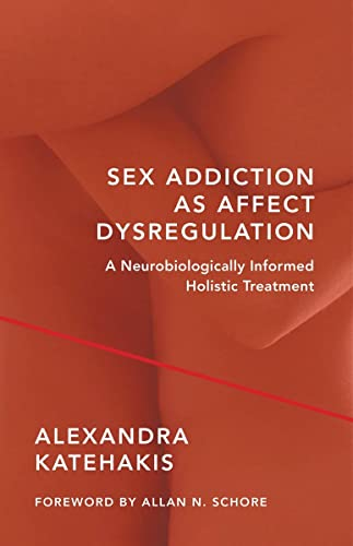 Sex Addiction as Affect Dysregulation: A Neurobiologically Informed Holistic Treatment (Norton Series on Interpersonal Neurobiology) von WW Norton & Co