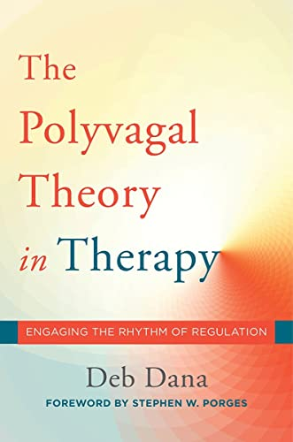 The Polyvagal Theory in Therapy: Engaging the Rhythm of Regulation (A Norton Professional Book) von W W NORTON & CO