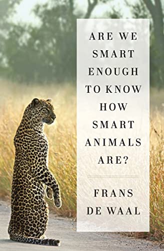 Are We Smart Enough to Know How Smart Animals Are? von Norton & Company