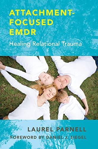 Attachment -Focused EMDR: Healing Relational Trauma von Norton & Company
