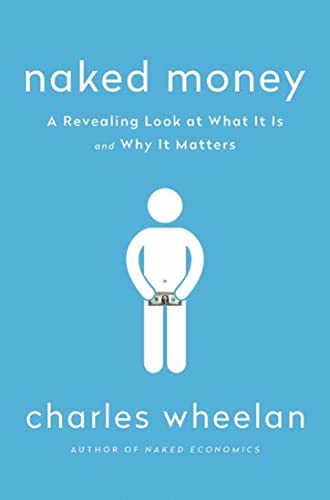 Wheelan, C: Naked Money: A Revealing Look at What It Is and Why It Matters von W. W. Norton & Company