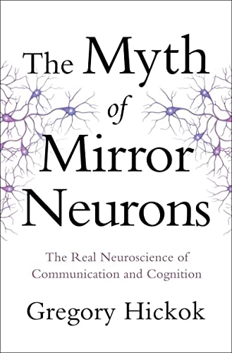 The Myth of Mirror Neurons: The Real Neuroscience of Communication and Cognition von Norton & Company