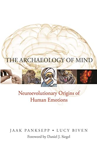 The Archaeology of Mind: Neuroevolutionary Origins of Human Emotions (Norton Series on Interpersonal Neurobiology) von Norton & Company