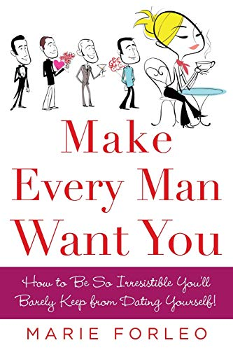 Make Every Man Want You: How to Be So Irresistible You'll Barely Keep from Dating Yourself! von McGraw-Hill Education