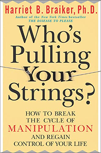 Who's Pulling Your Strings?: How to Break the Cycle of Manipulation and Regain Control of Your Life von McGraw-Hill