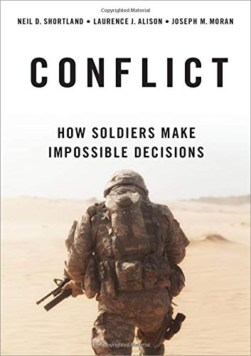 Conflict: How Soldiers Make Impossible Decisions von OXFORD UNIV PR