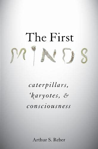 The First Minds: Caterpillars, Karyotes, and Consciousness von OXFORD UNIV PR
