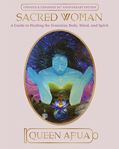 Sacred Woman: A Guide to Healing the Feminine Body, Mind, and Spirit von One World