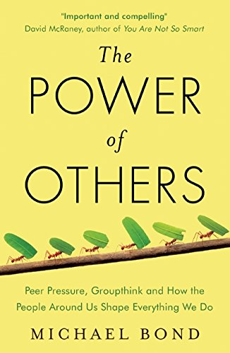 The Power of Others: Peer Pressure, Groupthink, and How the People Around Us Shape Everything We Do von Oneworld Publications