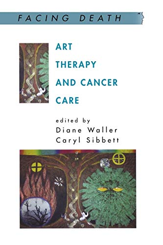 Art Therapy and Cancer Care (Facing Death) von Open University Press