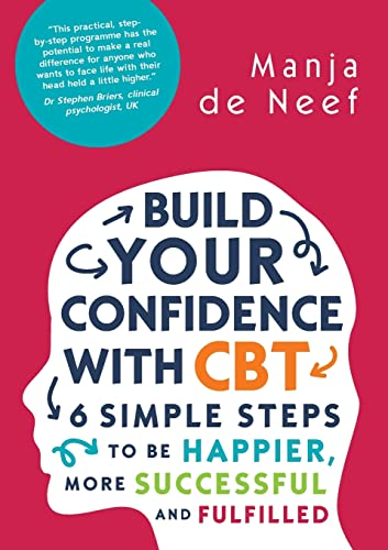 Build Your Confidence With Cbt: 6 Simple Steps To Be Happier, More Successful And Fulfilled von Open University Press