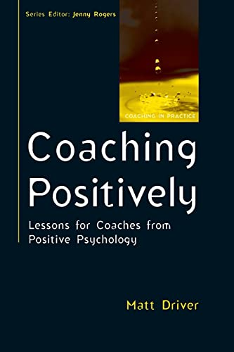 Coaching positively: lessons for coaches from positive psychology: Lessons for Coaches from Positive Psychology (Coaching in Practice) von Open University Press