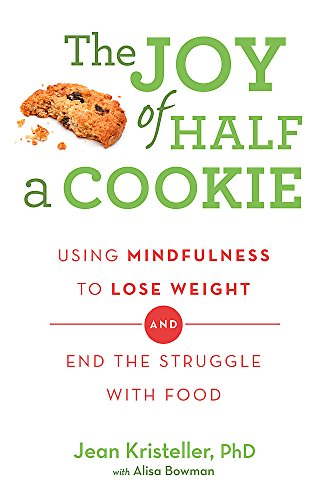 The Joy of Half A Cookie: Using Mindfulness to Lose Weight and End the Struggle With Food von Orion