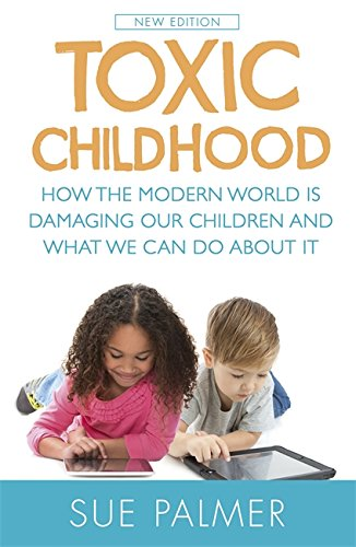 Toxic Childhood: How The Modern World Is Damaging Our Children And What We Can Do About It von Orion