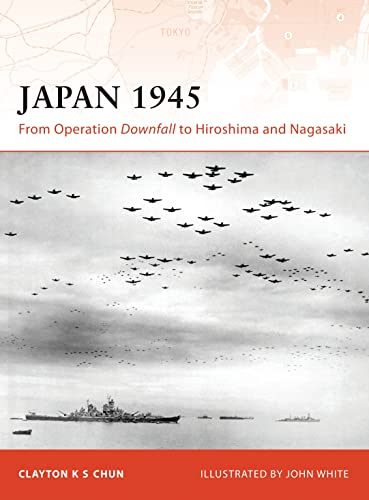 Japan 1945: From Operation Downfall to Hiroshima and Nagasaki (Campaign, Band 200) von Osprey Publishing