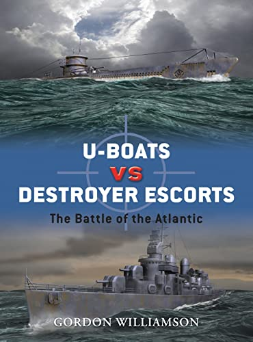 U-boats vs Destroyer Escorts: The Battle of the Atlantic (Duel, Band 3) von Osprey Publishing