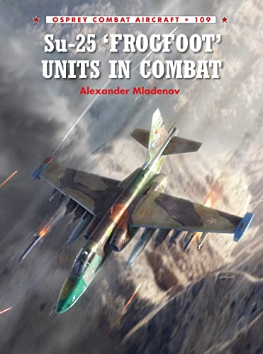 Su-25 'Frogfoot' Units In Combat (Combat Aircraft, Band 109) von Osprey Publishing
