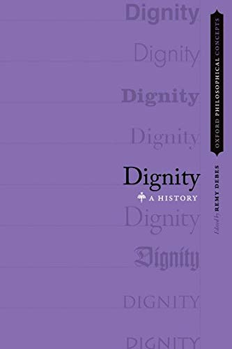 Dignity: A History (Oxford Philosophical Concepts) von Oxford University Press Inc
