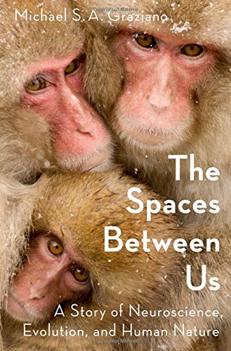 The Spaces Between Us: A Story of Neuroscience, Evolution, and Human Nature von Oxford University Press Inc