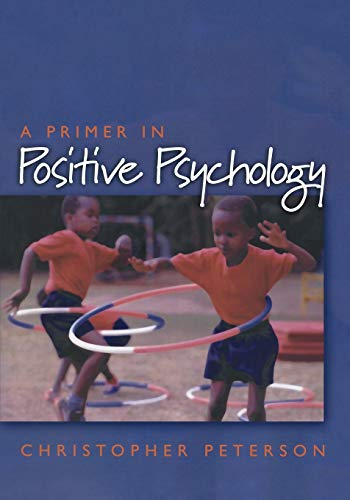 A Primer in Positive Psychology (Oxford Positive Psychology Series) von Oxford University Press, U.S.A.