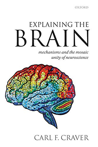 Explaining the Brain: Mechanisms and the Mosaic Unity of Neuroscience von Oxford University Press