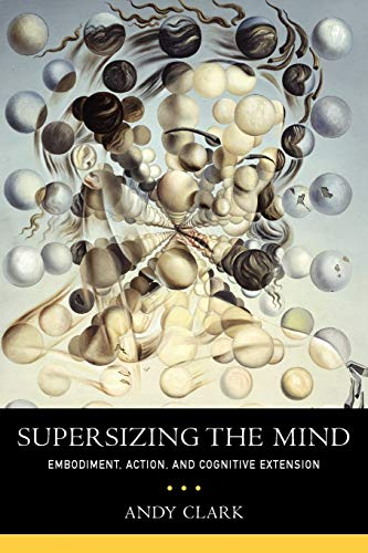 Supersizing The Mind: Embodiment, Action, and Cognitive Extension (Philosophy of Mind Series) von Oxford University Press, U.S.A.